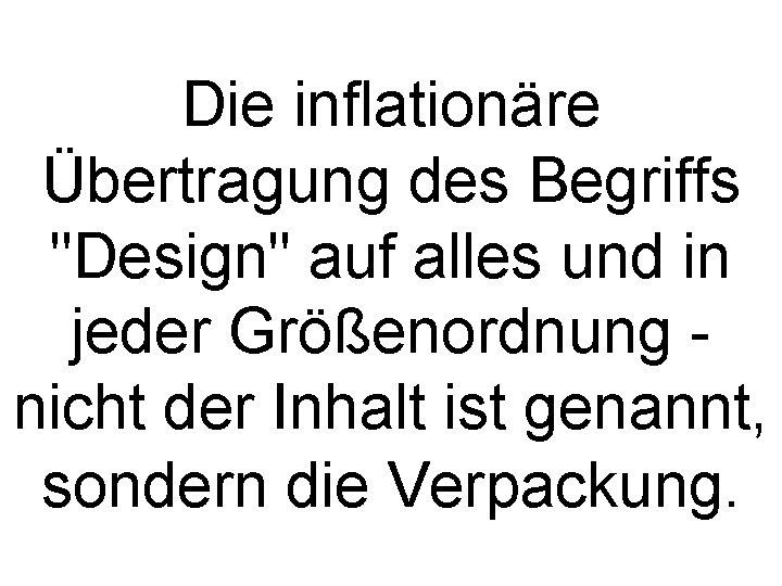 """Die inflationäre Übertragung des Begriffs """"Design"""" auf alles und in jeder Größenordnung nicht der"""