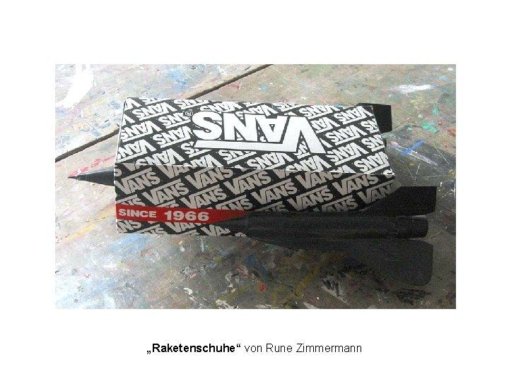 """""""Raketenschuhe"""" von Rune Zimmermann"""