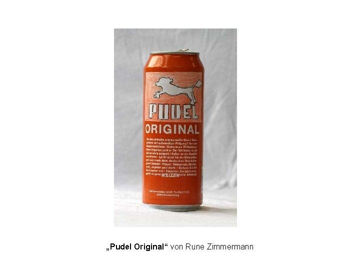 """""""Pudel Original"""" von Rune Zimmermann"""