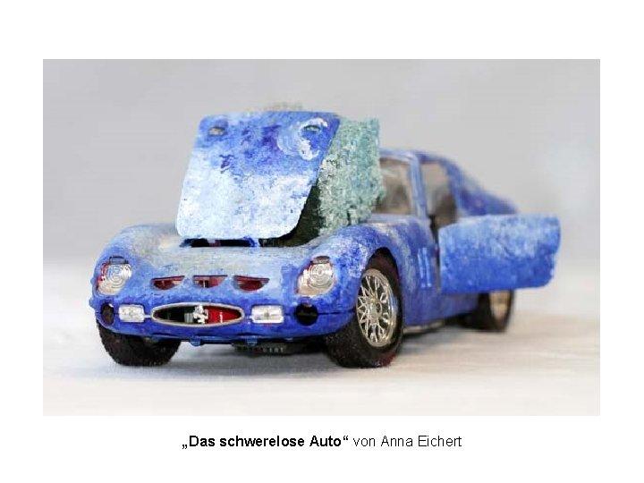 """""""Das schwerelose Auto"""" von Anna Eichert"""