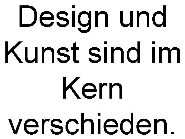 Design und Kunst sind im Kern verschieden.