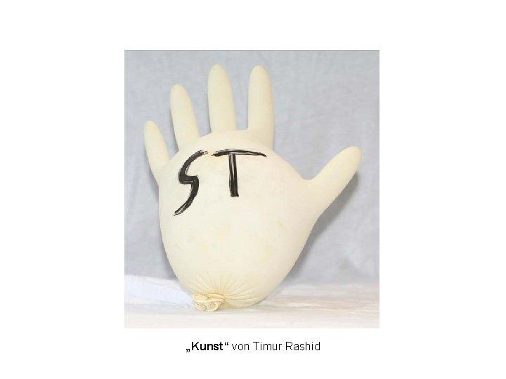 """""""Kunst"""" von Timur Rashid"""