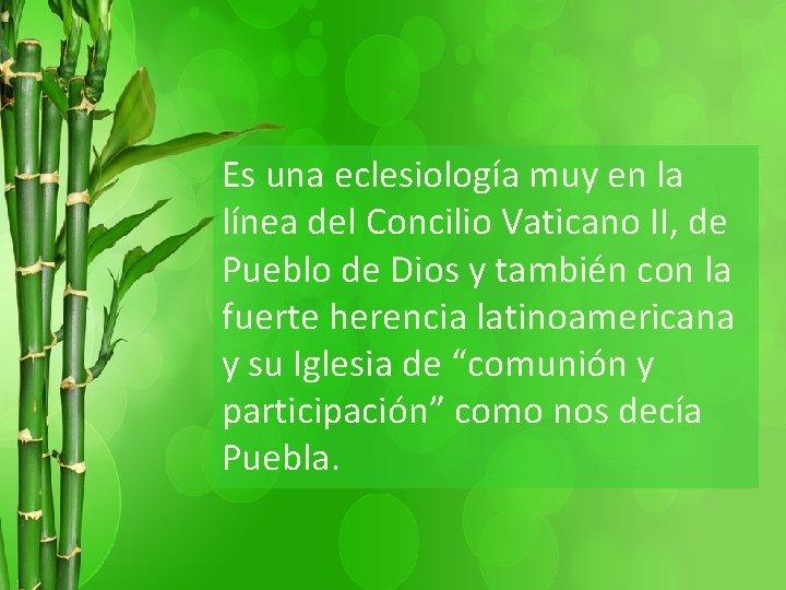 Es una eclesiología muy en la línea del Concilio Vaticano II, de Pueblo de