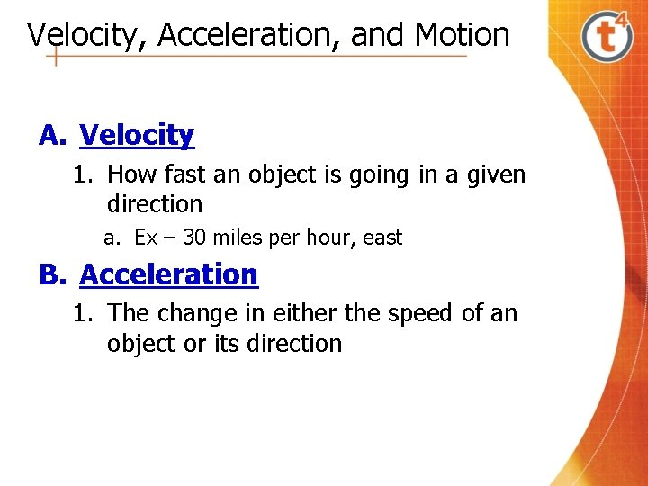 Velocity, Acceleration, and Motion A. Velocity 1. How fast an object is going in