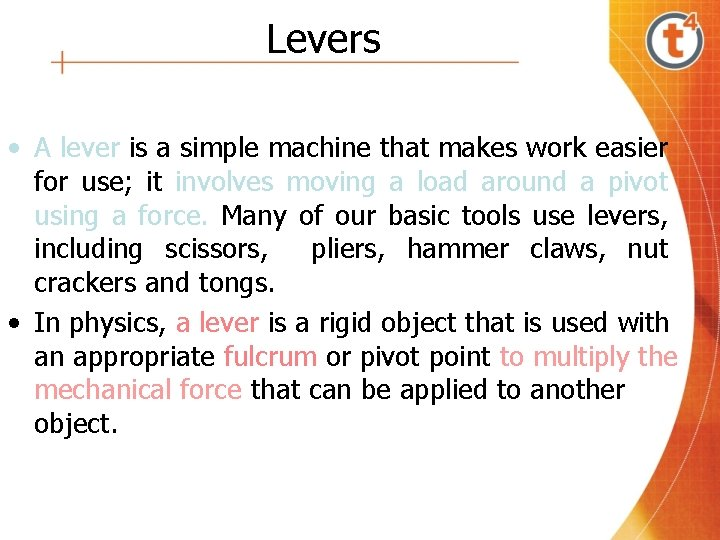Levers • A lever is a simple machine that makes work easier for use;