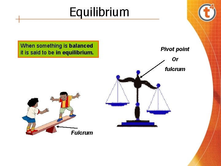 Equilibrium When something is balanced it is said to be in equilibrium. Pivot point