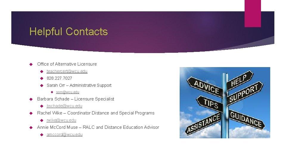 Helpful Contacts Office of Alternative Licensure teachercert@wcu. edu 828. 227. 7027 Sarah Orr –