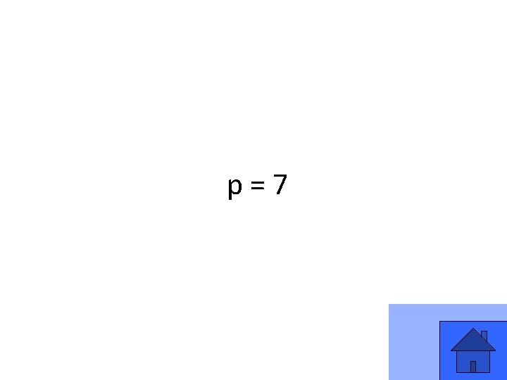 p=7 13