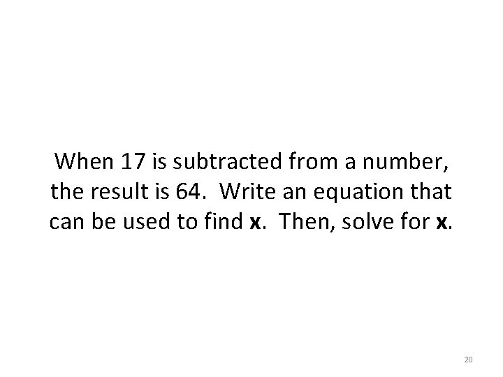 When 17 is subtracted from a number, the result is 64. Write an equation