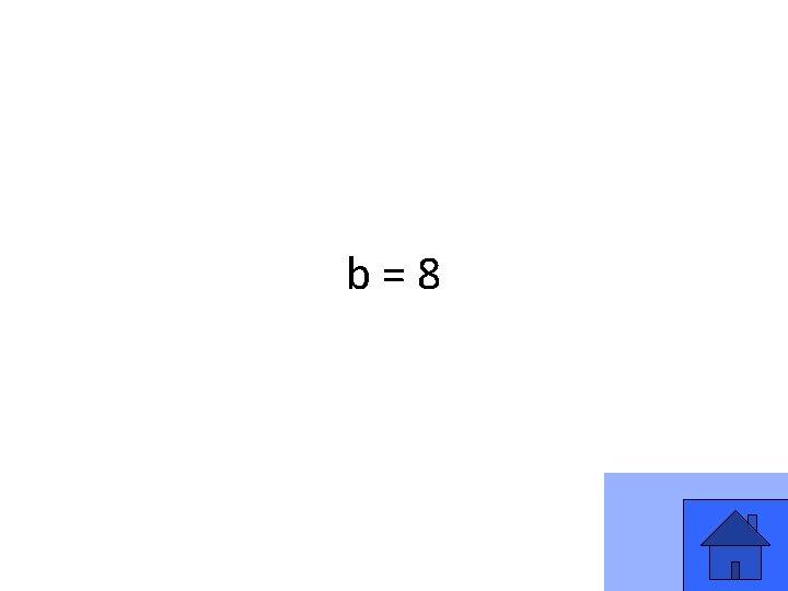b=8 27