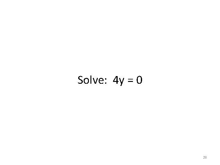 Solve: 4 y = 0 28