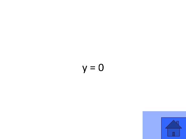 y=0 29