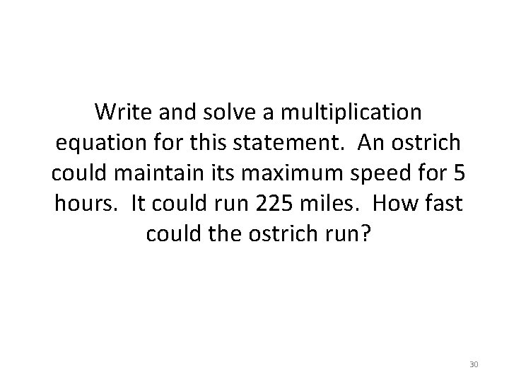 Write and solve a multiplication equation for this statement. An ostrich could maintain its