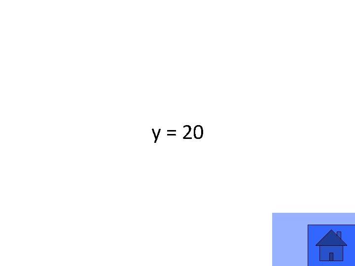 y = 20 33