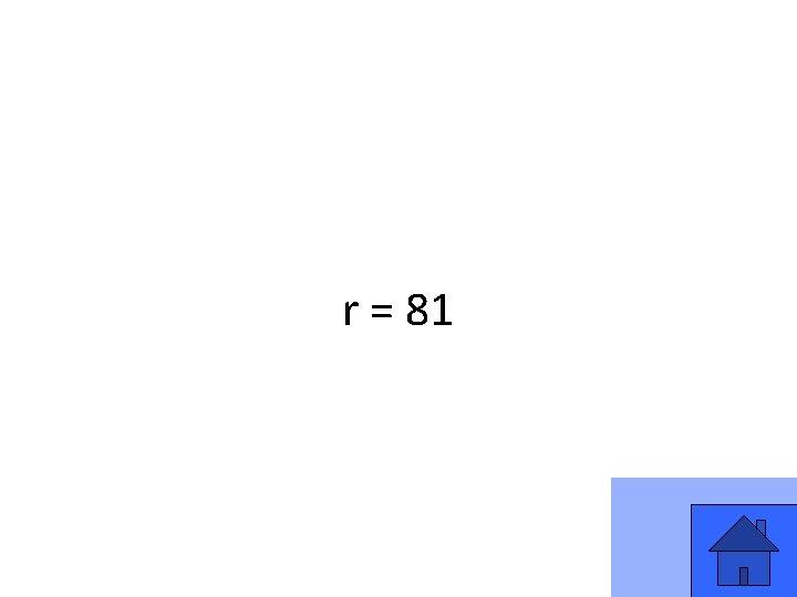 r = 81 37