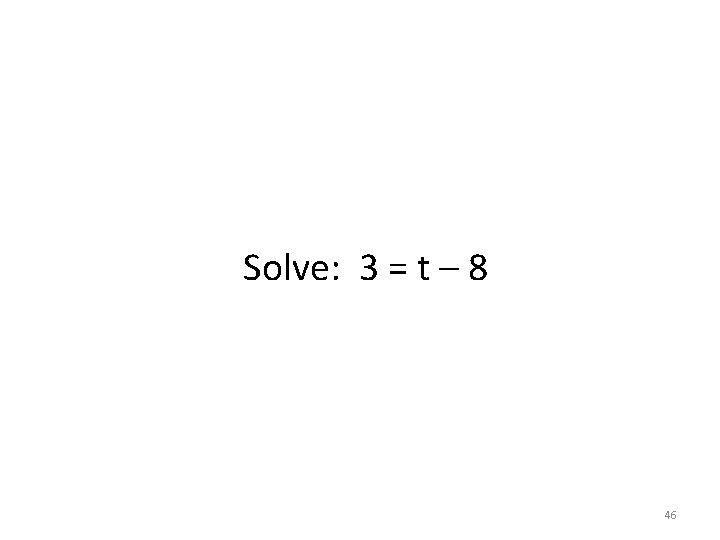 Solve: 3 = t – 8 46