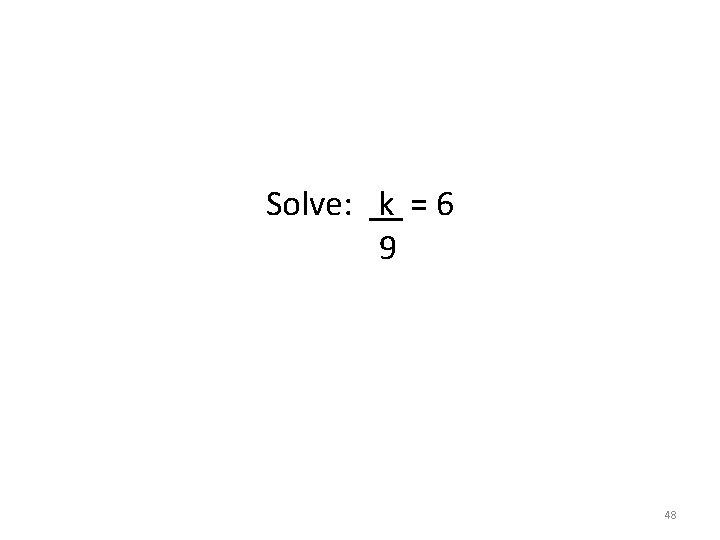 Solve: k = 6 9 48