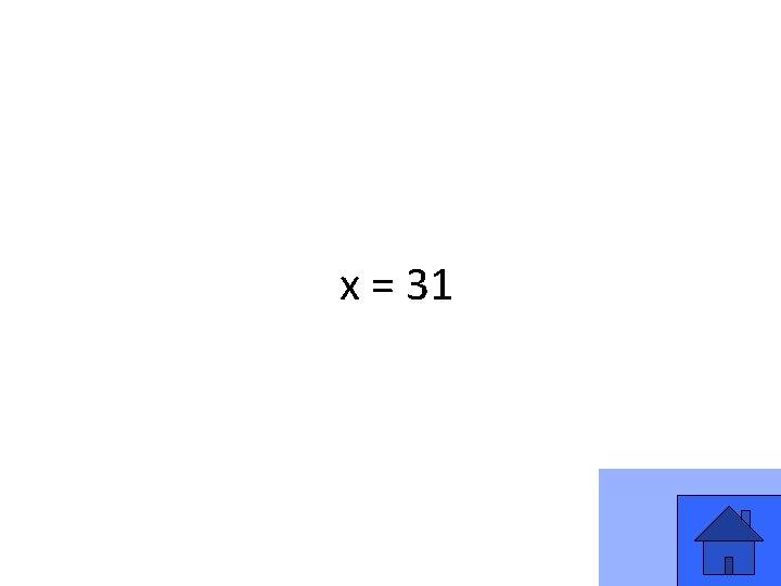 x = 31 5