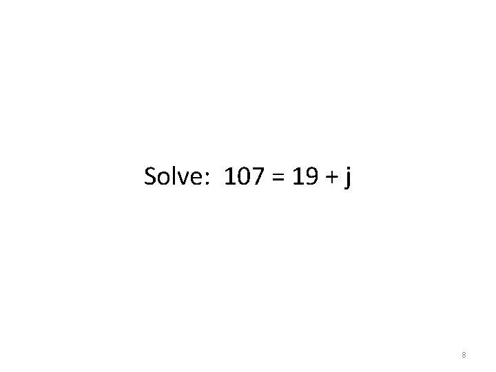 Solve: 107 = 19 + j 8