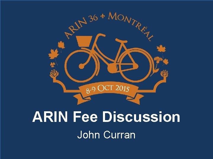 ARIN Fee Discussion John Curran