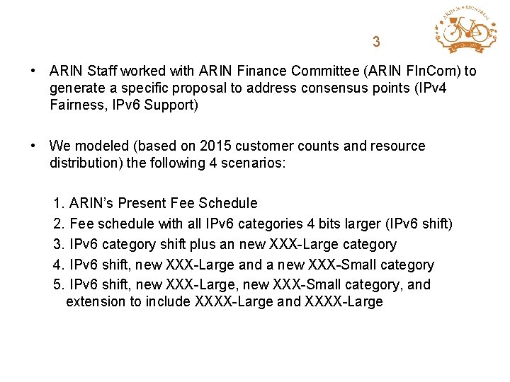 ARIN Fee Structure 3 Review • ARIN Staff worked with ARIN Finance Committee (ARIN