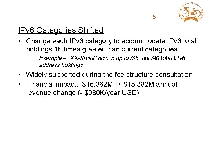 ARIN Fee Structure 5 Review IPv 6 Categories Shifted • Change each IPv 6