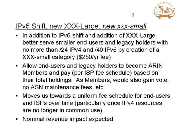 ARIN Fee Structure 9 Review IPv 6 Shift, new XXX-Large, new xxx-small • In