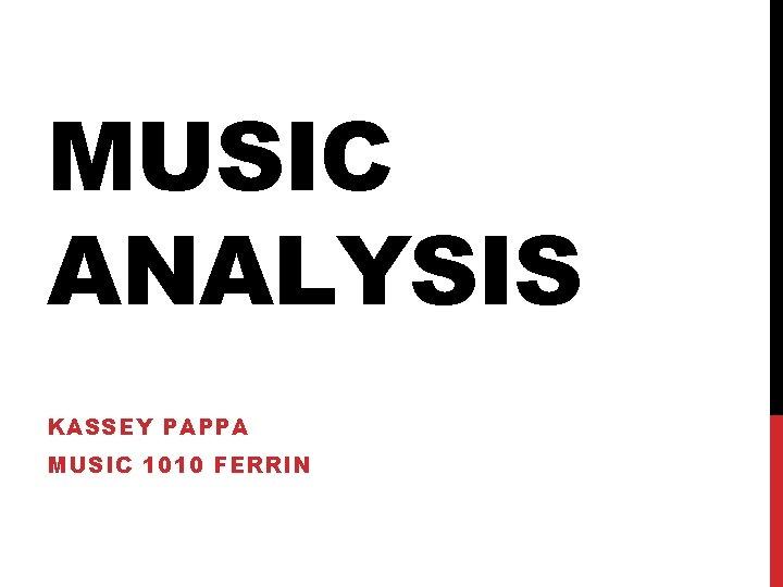 MUSIC ANALYSIS KASSEY PAPPA MUSIC 1010 FERRIN