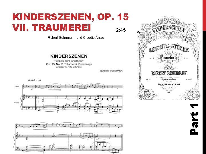KINDERSZENEN, OP. 15 VII. TRAUMEREI 2: 45 Part 1 Robert Schumann and Claudio Arrau