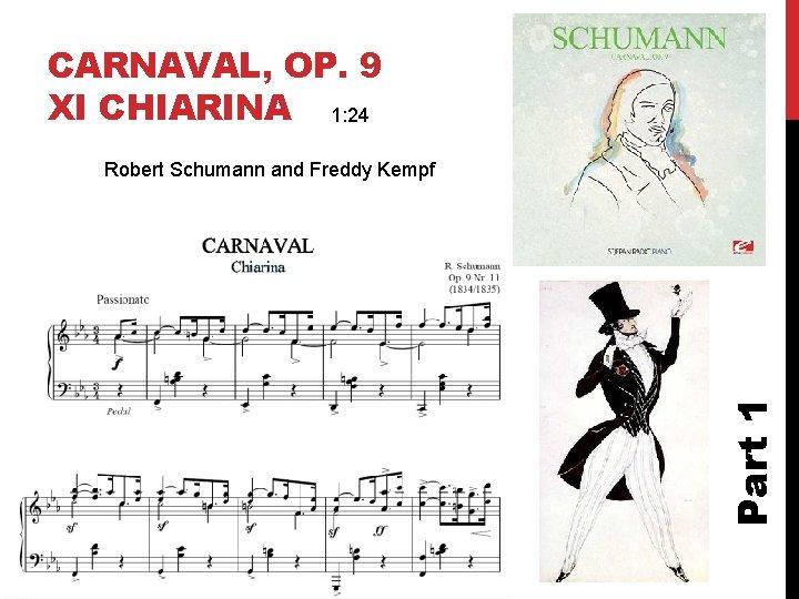 CARNAVAL, OP. 9 XI CHIARINA 1: 24 Part 1 Robert Schumann and Freddy Kempf