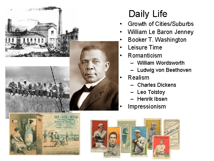 Daily Life • • • Growth of Cities/Suburbs William Le Baron Jenney Booker T.