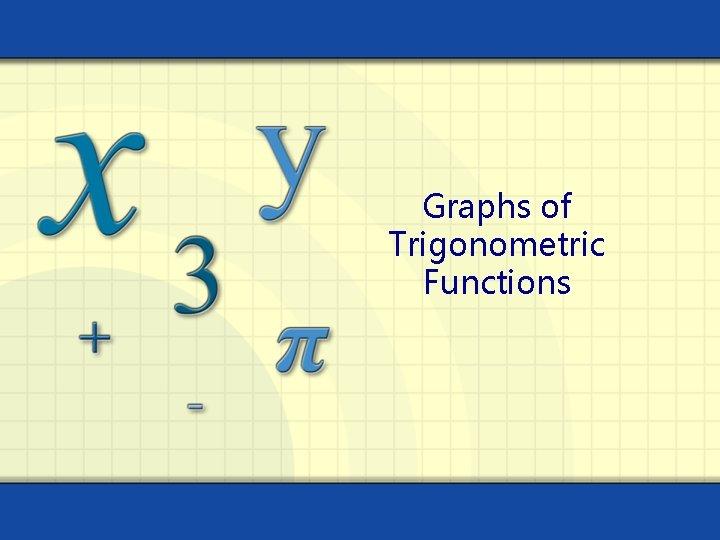 Graphs of Trigonometric Functions