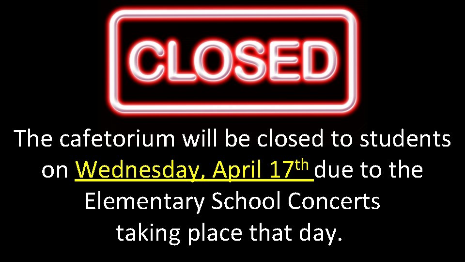 The cafetorium will be closed to students th on Wednesday, April 17 due to