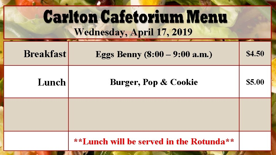 Wednesday, April 17, 2019 Breakfast Lunch Eggs Benny (8: 00 – 9: 00 a.