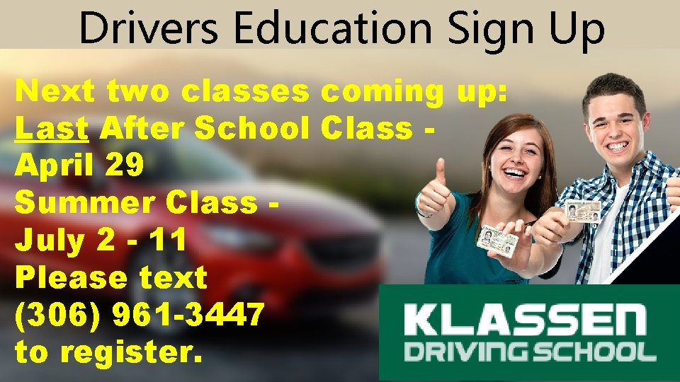 Drivers Education Sign Up Next two classes coming up: Last After School Class April