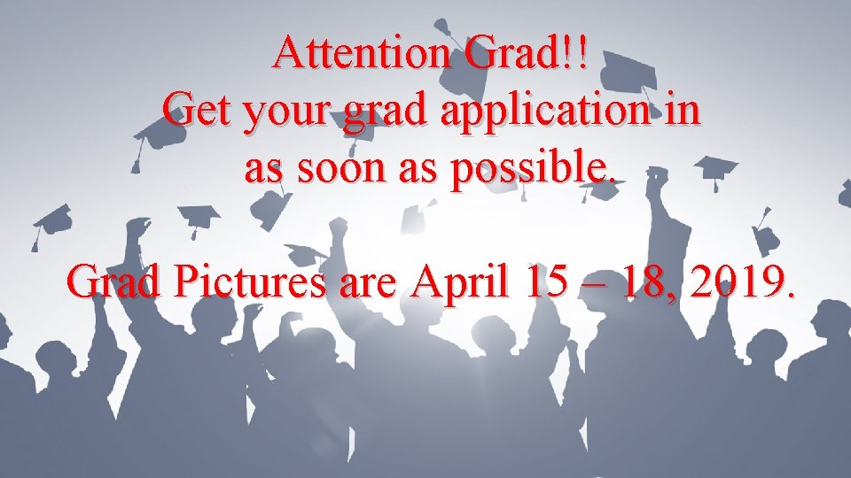 Attention Grad!! Get your grad application in as soon as possible. Grad Pictures are