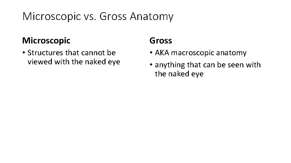 Microscopic vs. Gross Anatomy Microscopic Gross • Structures that cannot be viewed with the