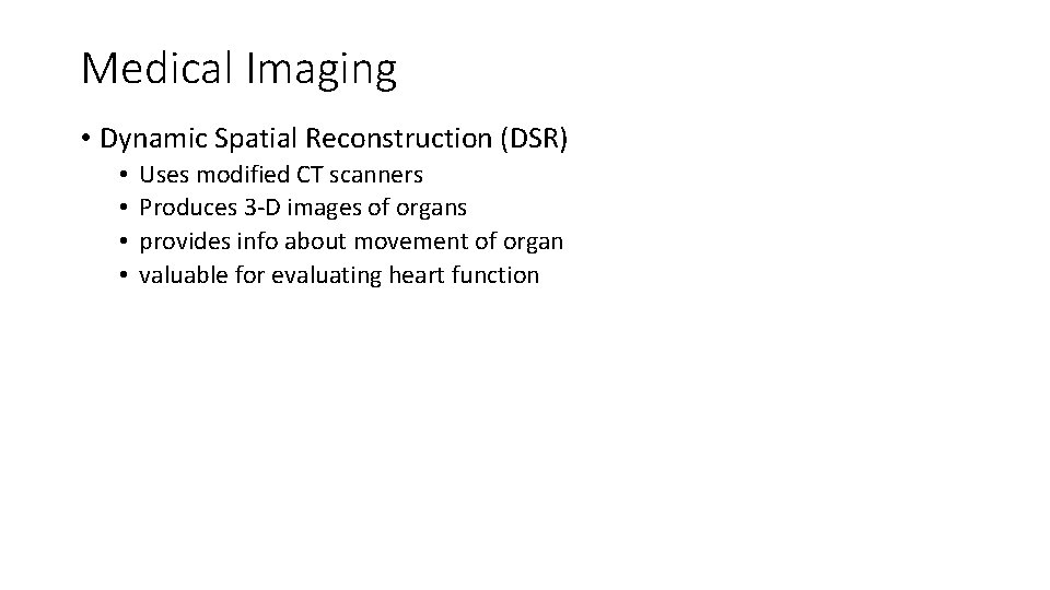 Medical Imaging • Dynamic Spatial Reconstruction (DSR) • • Uses modified CT scanners Produces