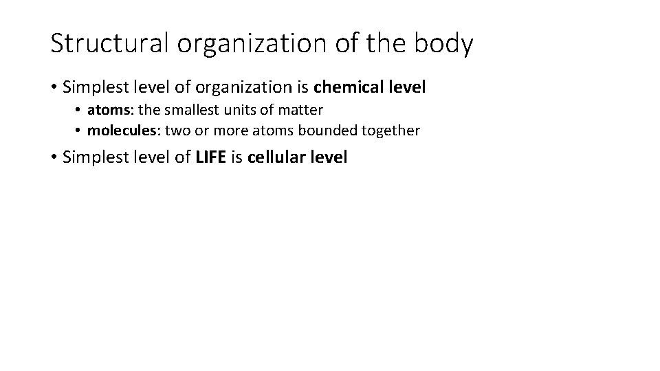 Structural organization of the body • Simplest level of organization is chemical level •
