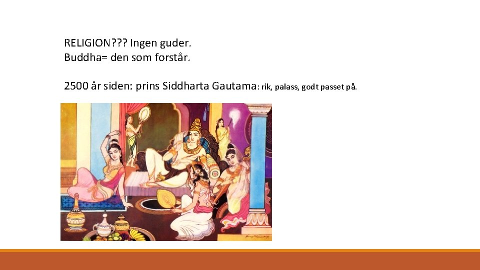 RELIGION? ? ? Ingen guder. Buddha= den som forstår. 2500 år siden: prins Siddharta