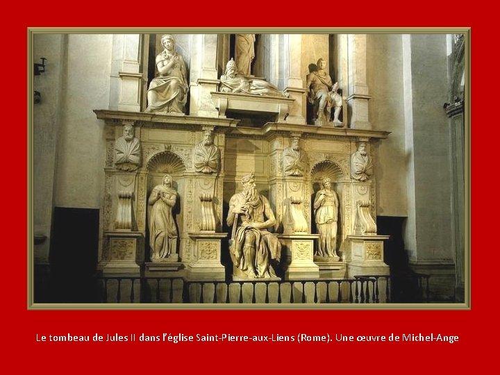 Le tombeau de Jules II dans l'église Saint-Pierre-aux-Liens (Rome). Une œuvre de Michel-Ange