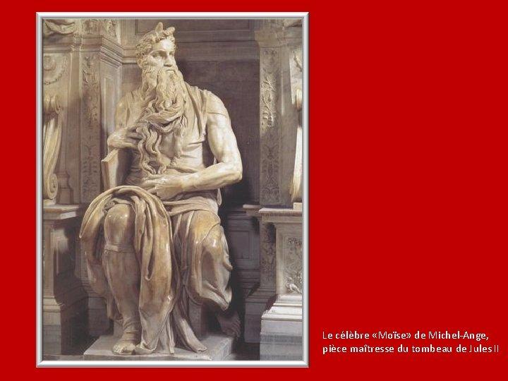 Le célèbre «Moïse» de Michel-Ange, pièce maîtresse du tombeau de Jules II