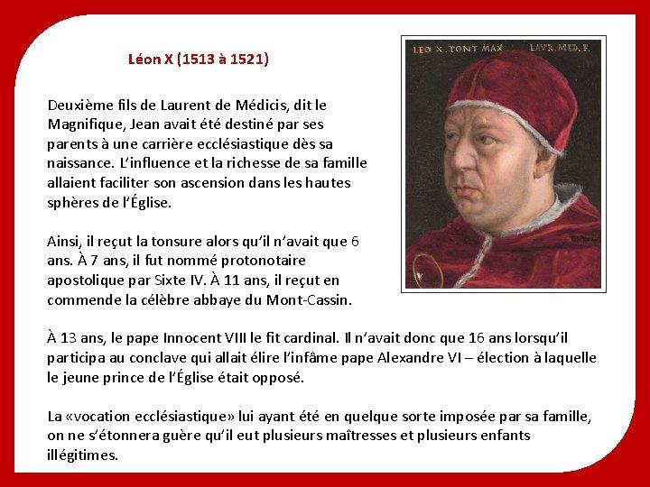 Léon X (1513 à 1521) Deuxième fils de Laurent de Médicis, dit le Magnifique,