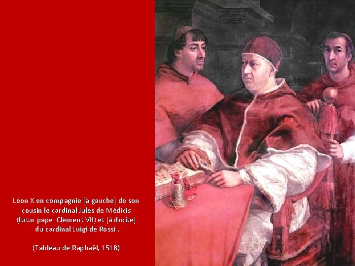 Léon X en compagnie [à gauche] de son cousin le cardinal Jules de Médicis