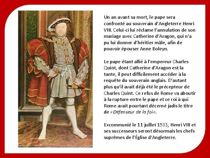 Un an avant sa mort, le pape sera confronté au souverain d'Angleterre Henri VIII.