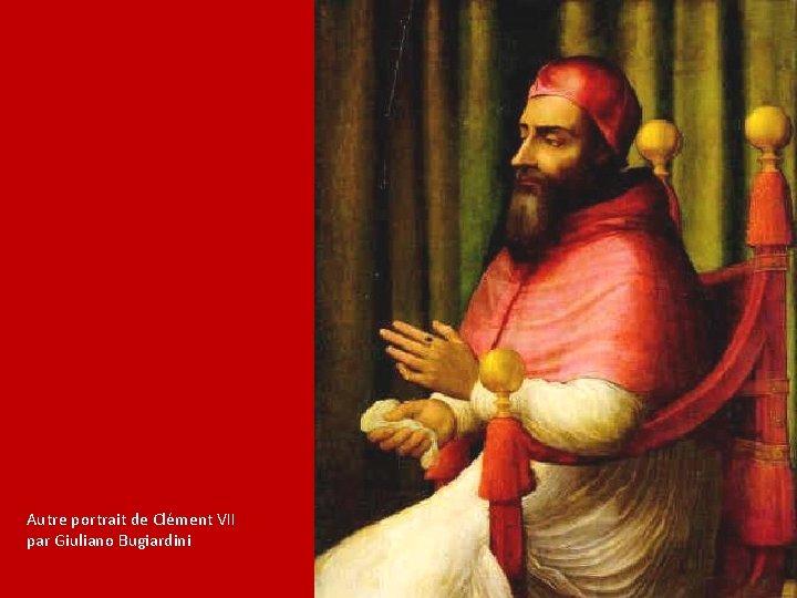 Autre portrait de Clément VII par Giuliano Bugiardini