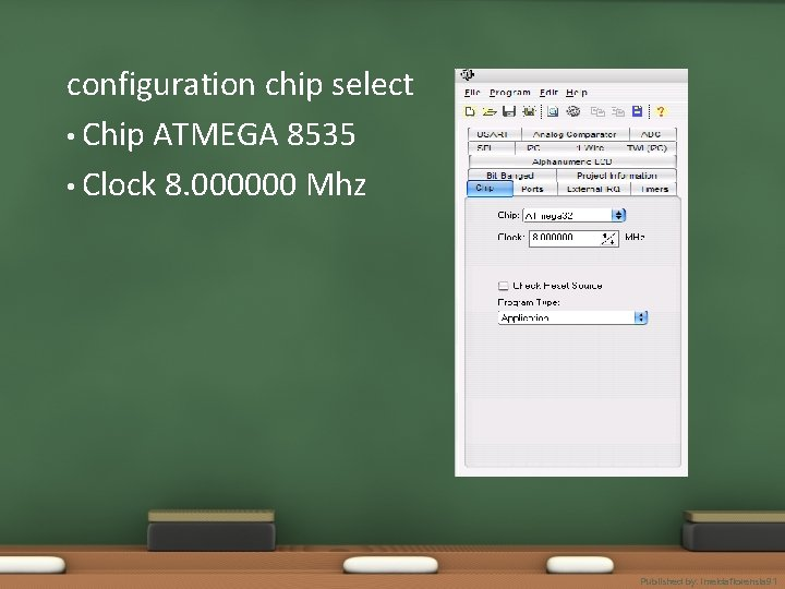 configuration chip select • Chip ATMEGA 8535 • Clock 8. 000000 Mhz Published by.
