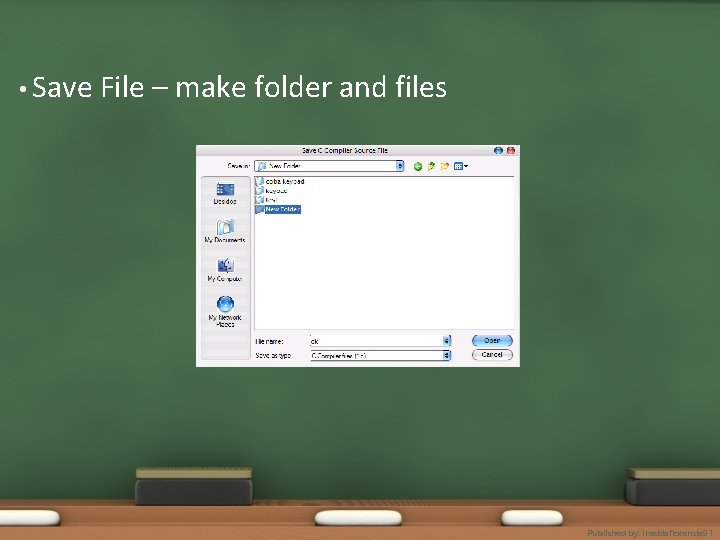 • Save File – make folder and files Published by. imeldaflorensia 91
