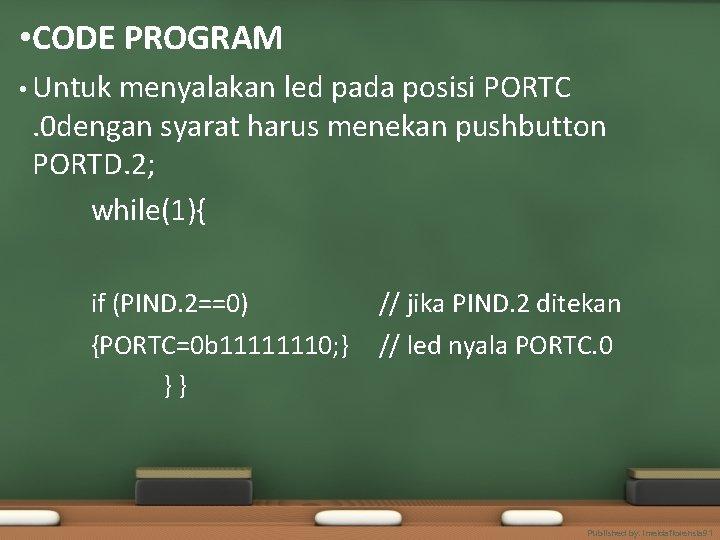 • CODE PROGRAM • Untuk menyalakan led pada posisi PORTC. 0 dengan syarat