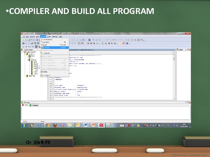 • COMPILER AND BUILD ALL PROGRAM Or Shift F 9 Published by. imeldaflorensia